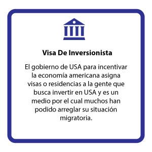 El gobierno de USA para incentivar la economía americana asigna visas o residencias a la gente que busca invertir en USA y es un medio por el cual muchos han podido arreglar su situación migratoria.