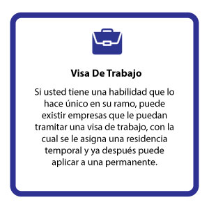 Si usted tiene una habilidad que lo hace único en su ramo, puede existir empresas que le puedan tramitar una visa de trabajo, con la cual se le asigna una residencia temporal y ya después puede aplicar a una permanente.